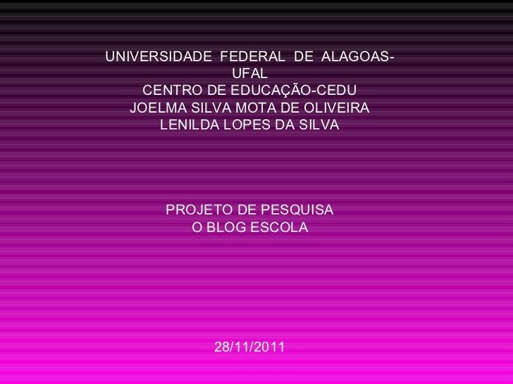 UNIVERSIDADE  FEDERAL  DE  ALAGOAS-UFAL CENTRO DE EDUCAÇÃO-CEDU JOELMA SILVA MOTA DE OLIVEIRA LENILDA LOPES DA SILVA PROJE...