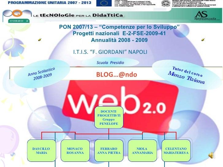 """PON 2007/13 – """"Competenze per lo Sviluppo""""                       Progetti nazionali E-2-FSE-2009-41                       ..."""
