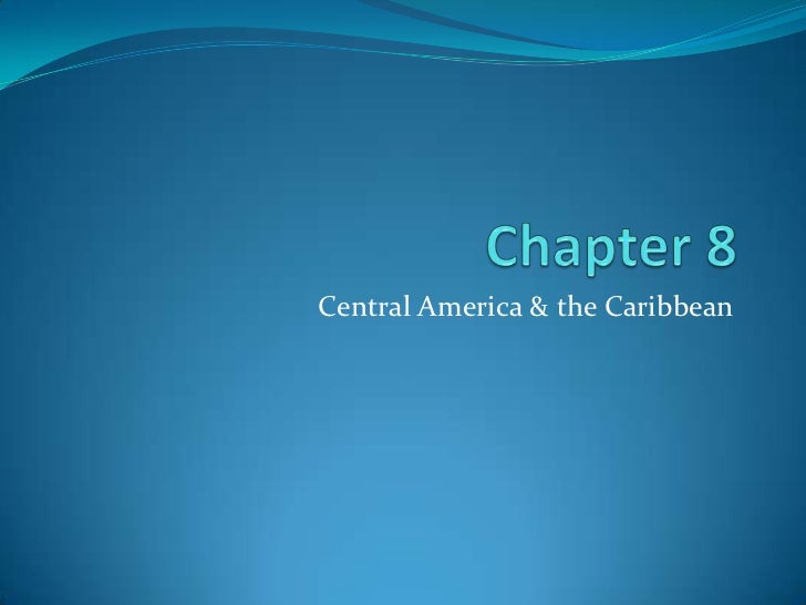 Chapter 8<br />Central America & the Caribbean<br />