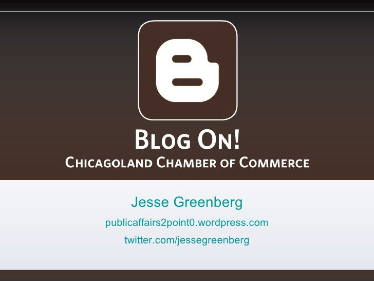 Blog On! Chicagoland Chamber of Commerce Jesse Greenberg publicaffairs2point0.wordpress.com twitter.com/jessegreenberg