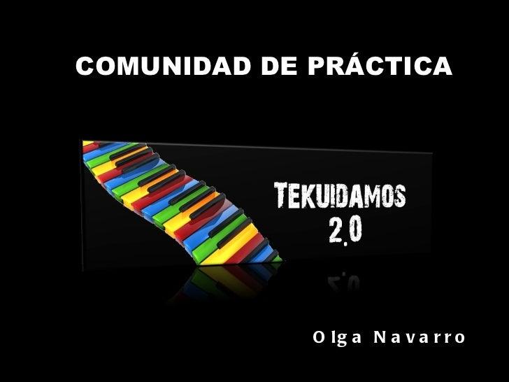 COMUNIDAD DE PRÁCTICA Olga Navarro