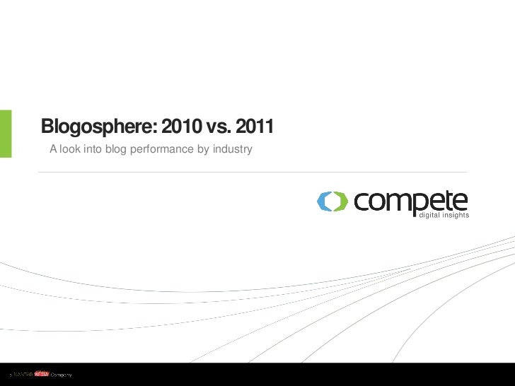 Blogosphere: 2010 vs. 2011      A look into blog performance by industryw w w . c o m p e t e . c o m