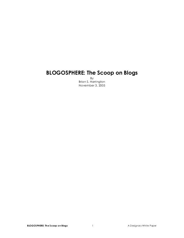BLOGOSPHERE: The Scoop on Blogs 1 A Designory White Paper BLOGOSPHERE: The Scoop on Blogs By Brian S. Harrington November ...
