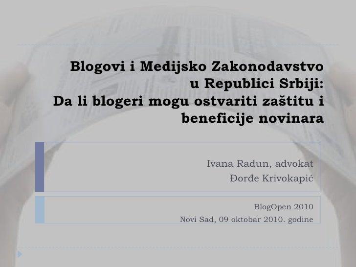 Blogovi i Medijsko Zakonodavstvo u Republici Srbiji: Da li blogeri mogu ostvariti zaštitu i beneficije novinara<br />Ivana...
