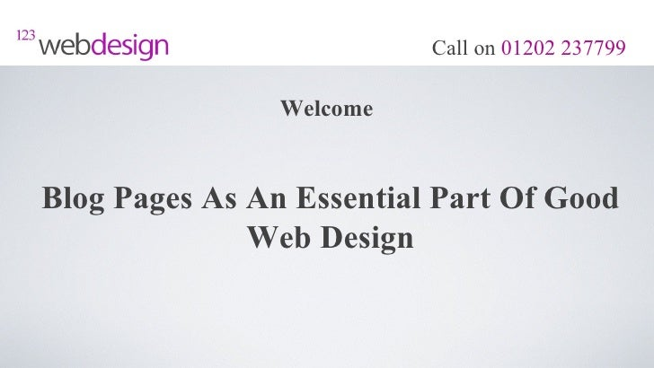 Call on 01202 237799                WelcomeBlog Pages As An Essential Part Of Good              Web Design