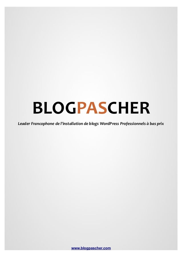 BLOGPASCHER Leader Francophone de l'installation de blogs WordPress Professionnels à bas prix  www.blogpascher.com