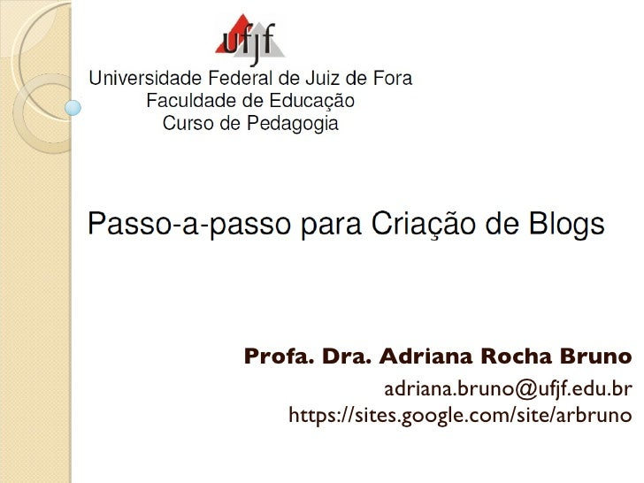 Profa. Dra. Adriana Rocha Bruno [email_address] https://sites.google.com/site/arbruno