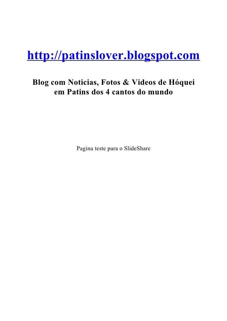 http://patinslover.blogspot.comBlog com Noticias, Fotos & Videos de Hóquei      em Patins dos 4 cantos do mundo           ...