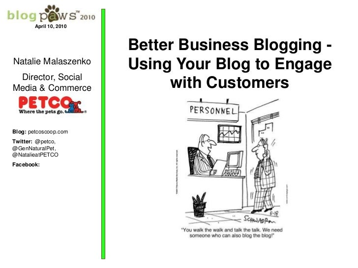 April 10, 2010<br />Better Business Blogging - Using Your Blog to Engage with Customers <br />Natalie Malaszenko<br />Dire...