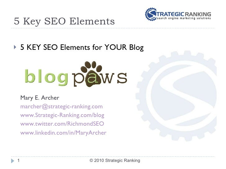 5 Key SEO Elements <ul><li>5 KEY SEO Elements for YOUR Blog </li></ul><ul><ul><li>Mary E. Archer </li></ul></ul><ul><ul><l...