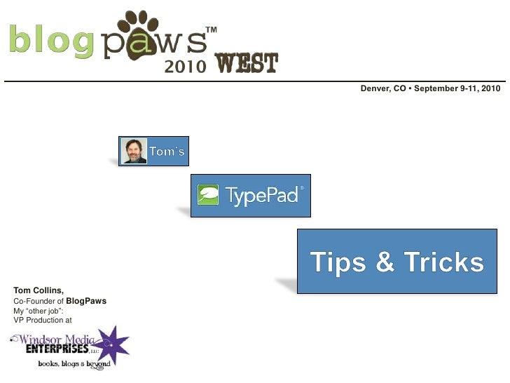 Denver, CO • September 9-11, 2010<br />      Tom's<br />Tips & Tricks<br />Tom Collins,<br />Co-Founder of BlogPaws<br />M...