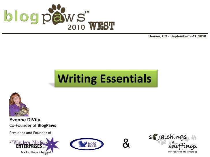 Denver, CO • September 9-11, 2010<br />Writing Essentials <br />Yvonne DiVita, <br />Co-Founder of BlogPaws<br />President...