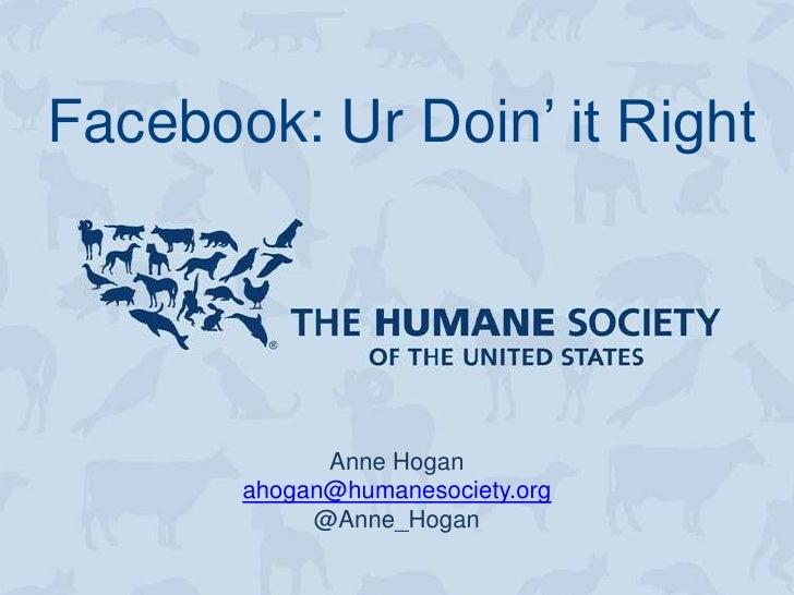 Facebook: Ur Doin' it Right             Anne Hogan       ahogan@humanesociety.org            @Anne_Hogan