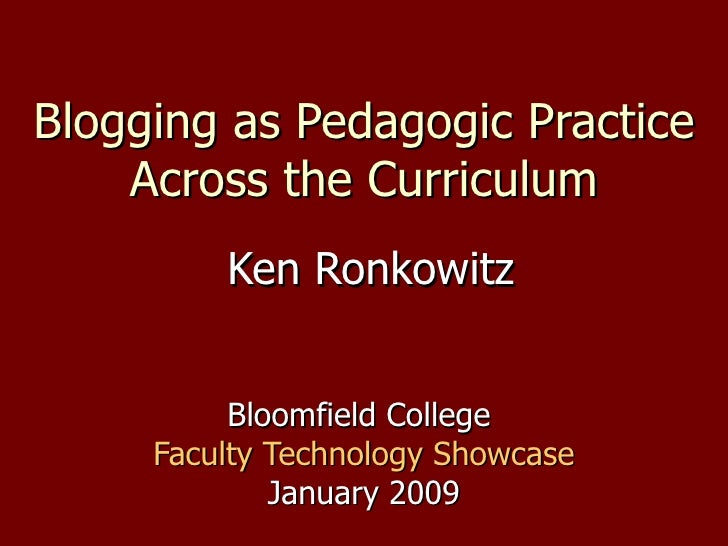 Blogging as Pedagogic Practice Across the Curriculum Ken Ronkowitz Bloomfield College  Faculty Technology Showcase January...