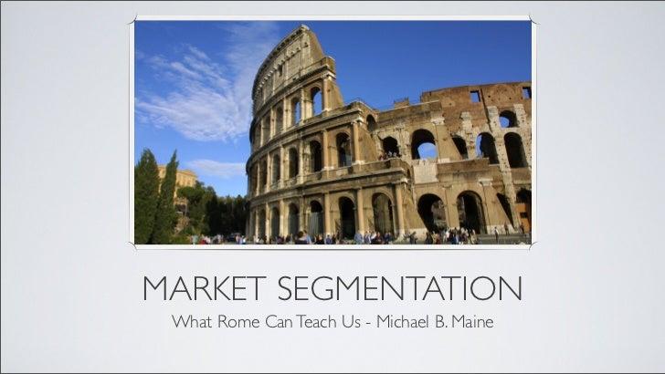 MARKET SEGMENTATION What Rome Can Teach Us - Michael B. Maine