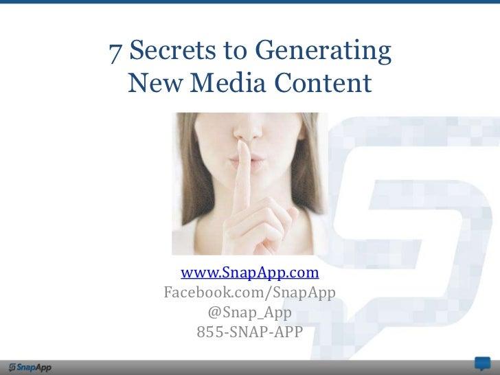 7 Secrets to Generating  New Media Content      www.SnapApp.com    Facebook.com/SnapApp         @Snap_App        855-SNAP-...