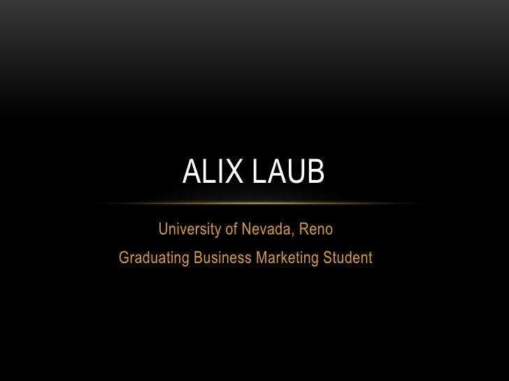 ALIX LAUB     University of Nevada, RenoGraduating Business Marketing Student