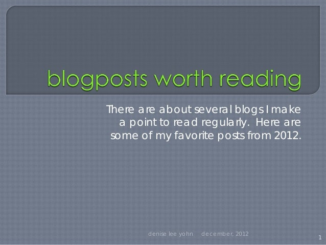 There are about several blogs I make   a point to read regularly. Here are some of my favorite posts from 2012.        den...
