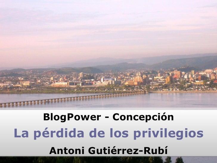 BlogPower - Concepción La pérdida de los privilegios Antoni Gutiérrez-Rubí