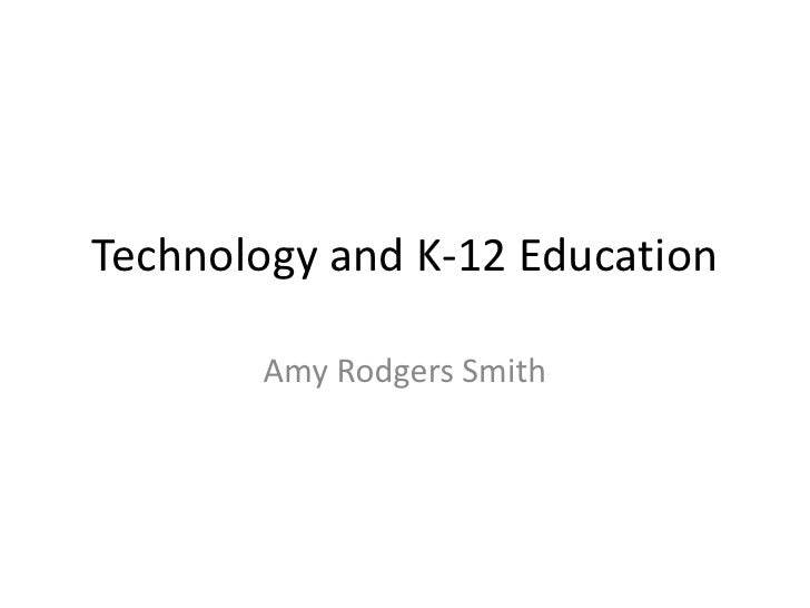 Technology and K-12 Education