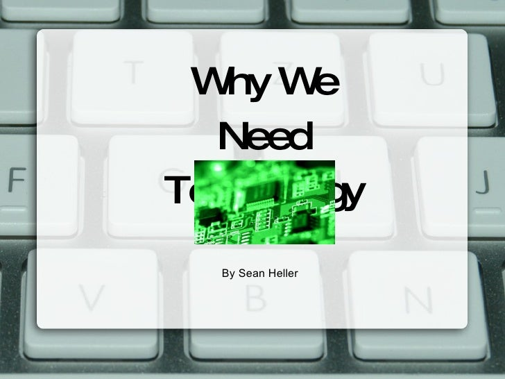 Why We Need Technology By Sean Heller