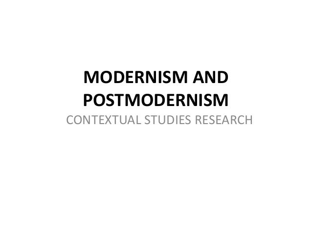 MODERNISM AND  POSTMODERNISMCONTEXTUAL STUDIES RESEARCH