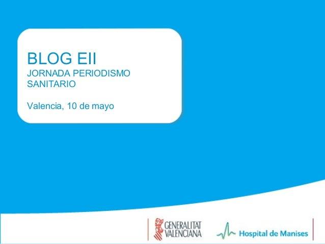 BLOG EIIJORNADA PERIODISMOSANITARIOValencia, 10 de mayo