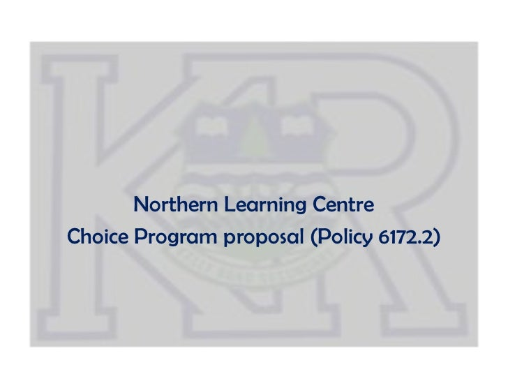 Northern Learning CentreChoice Program proposal (Policy 6172.2)