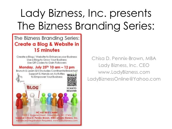 Lady Bizness, Inc. presentsThe Bizness Branding Series:                Chisa D. Pennix-Brown, MBA                  Lady Bi...