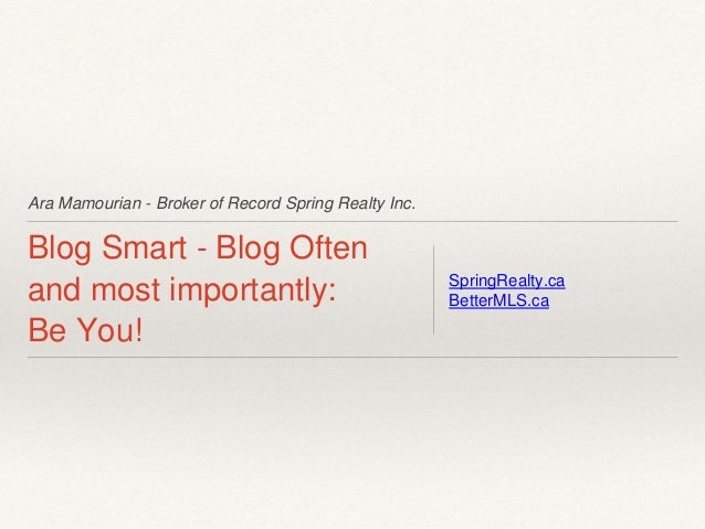 Ara Mamourian - Broker of Record Spring Realty Inc. Blog Smart - Blog Often and most importantly: Be You! SpringRealty.ca ...