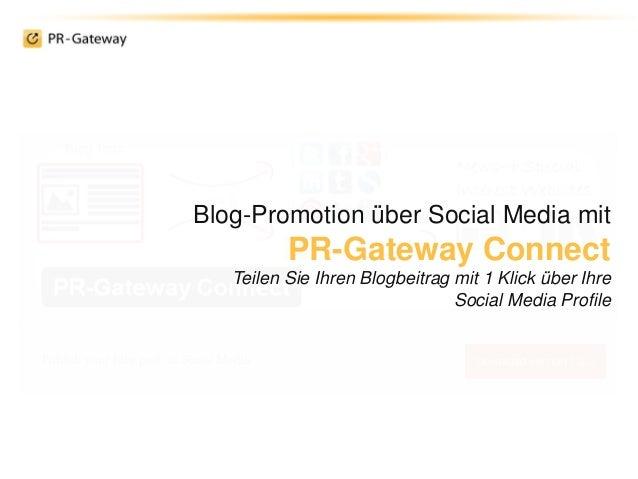 Blog-Promotion über Social Media mit PR-Gateway Connect Teilen Sie Ihren Blogbeitrag mit 1 Klick über Ihre Social Media Pr...
