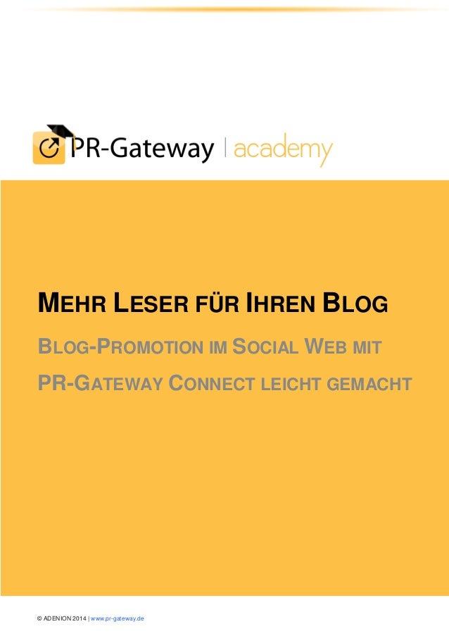 © ADENION 2014 | www.pr-gateway.de MEHR LESER FÜR IHREN BLOG BLOG-PROMOTION IM SOCIAL WEB MIT PR-GATEWAY CONNECT LEICHT GE...