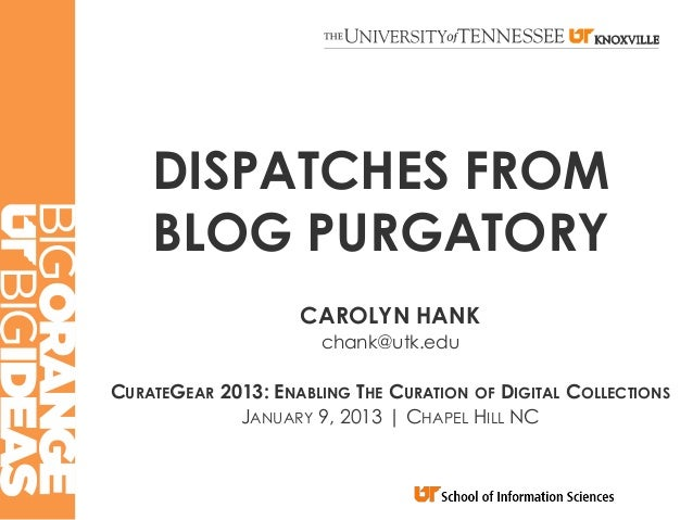 DISPATCHES FROM    BLOG PURGATORY                    CAROLYN HANK                      chank@utk.eduCURATEGEAR 2013: ENABL...