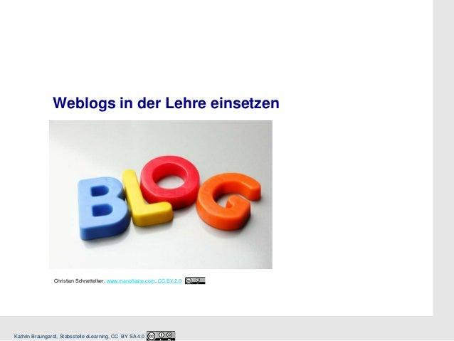 Weblogs in der Lehre einsetzen  Christian Schnettelker, www.manoftaste.com, CC BY 2.0  Kathrin Braungardt, Stabsstelle eLe...