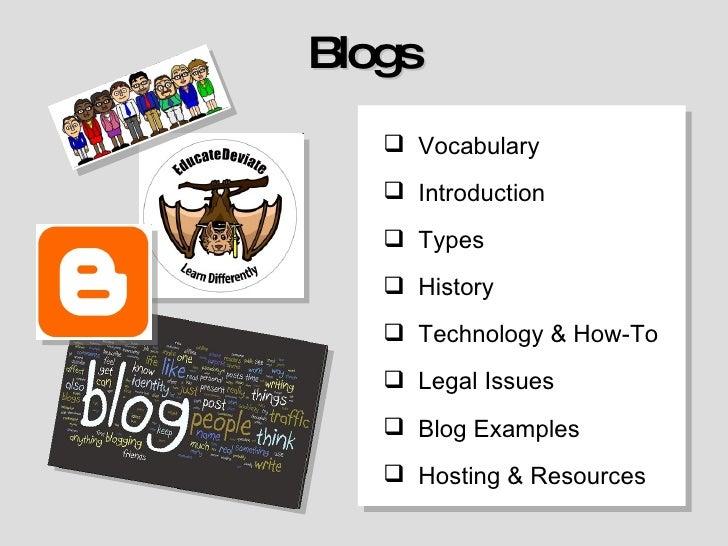 Blogs <ul><li>Vocabulary </li></ul><ul><li>Introduction </li></ul><ul><li>Types </li></ul><ul><li>History </li></ul><ul><l...