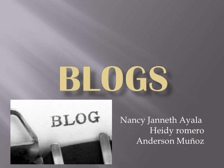 blogs<br />Nancy Janneth AyalaHeidy romeroAnderson Muñoz<br />