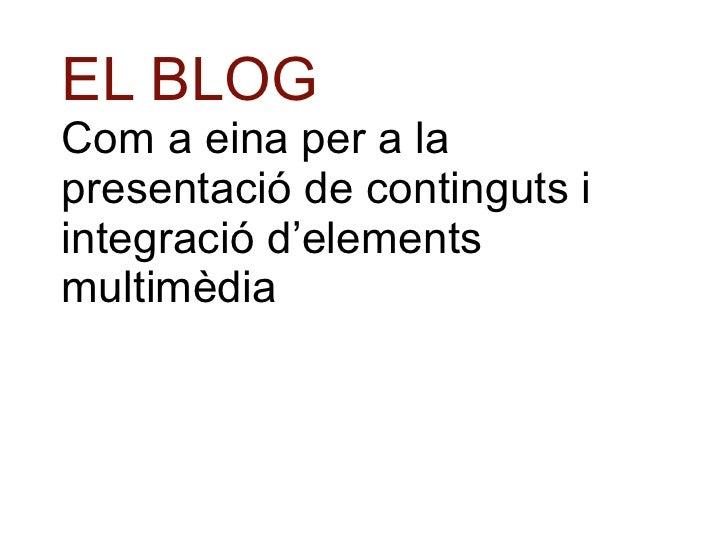 EL BLOG Com a eina per a la presentació de continguts i integració d'elements multimèdia