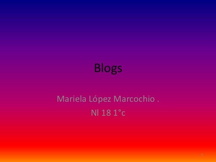 BlogsMariela López Marcochio .        Nl 18 1°c                            1