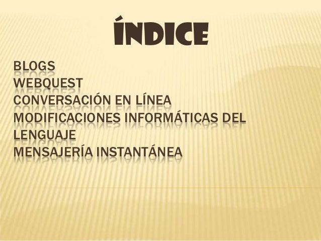 índiceBLOGSWEBQUESTCONVERSACIÓN EN LÍNEAMODIFICACIONES INFORMÁTICAS DELLENGUAJEMENSAJERÍA INSTANTÁNEA