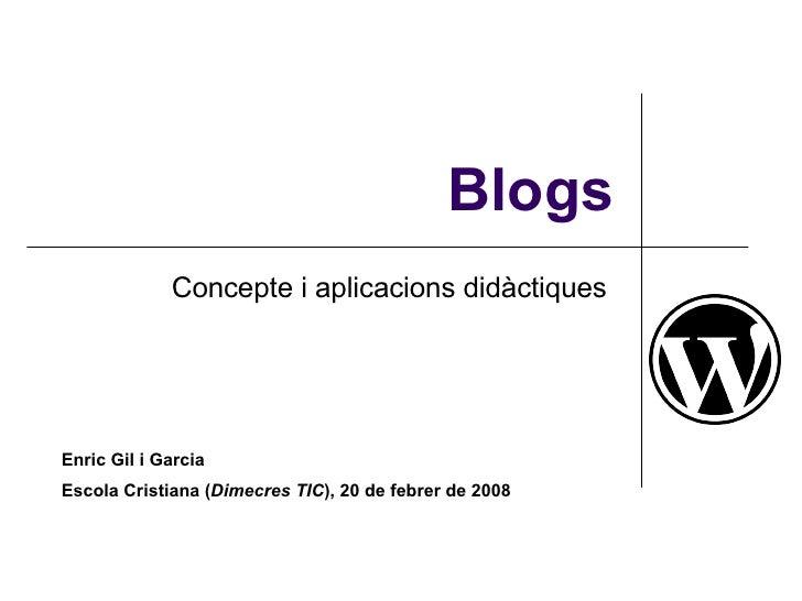 Blogs Concepte i aplicacions didàctiques  Enric Gil i Garcia Escola Cristiana ( Dimecres TIC ), 20 de febrer de 2008