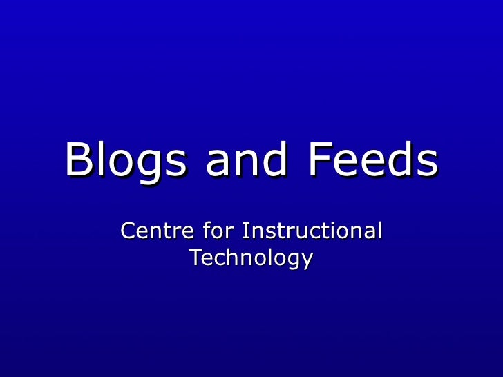 Blogs and Feeds Centre for Instructional Technology