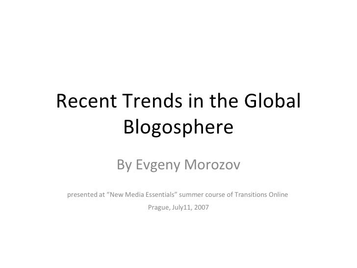 "Recent Trends in the Global Blogosphere By Evgeny Morozov presented at ""New Media Essentials"" summer course of Transitions..."