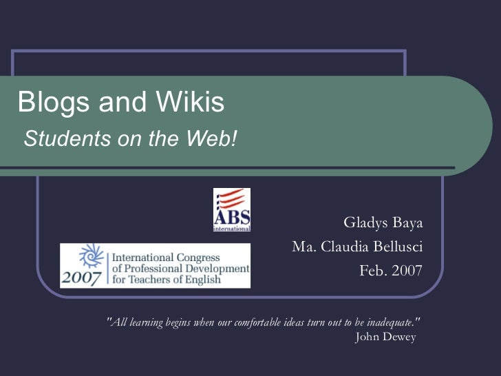"Blogs and Wikis Students on the Web! Gladys Baya Ma. Claudia Bellusci Feb. 2007 ""All learning begins when our comfort..."