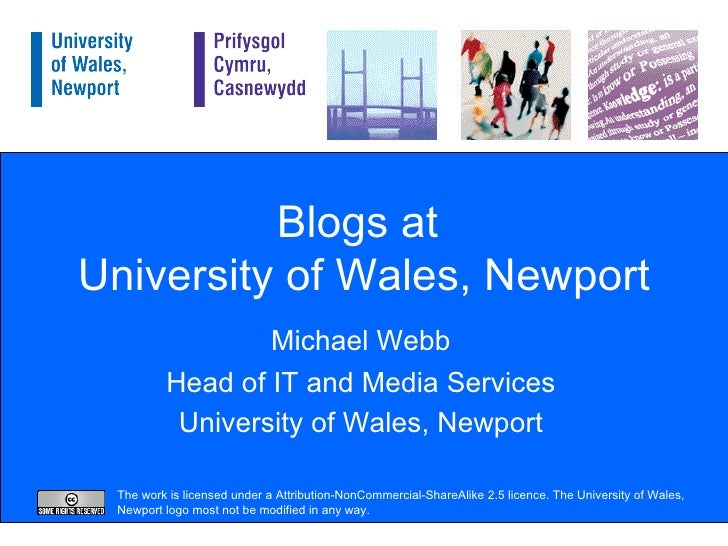 Blogs at  University of Wales, Newport Michael Webb Head of IT and Media Services University of Wales, Newport The work is...