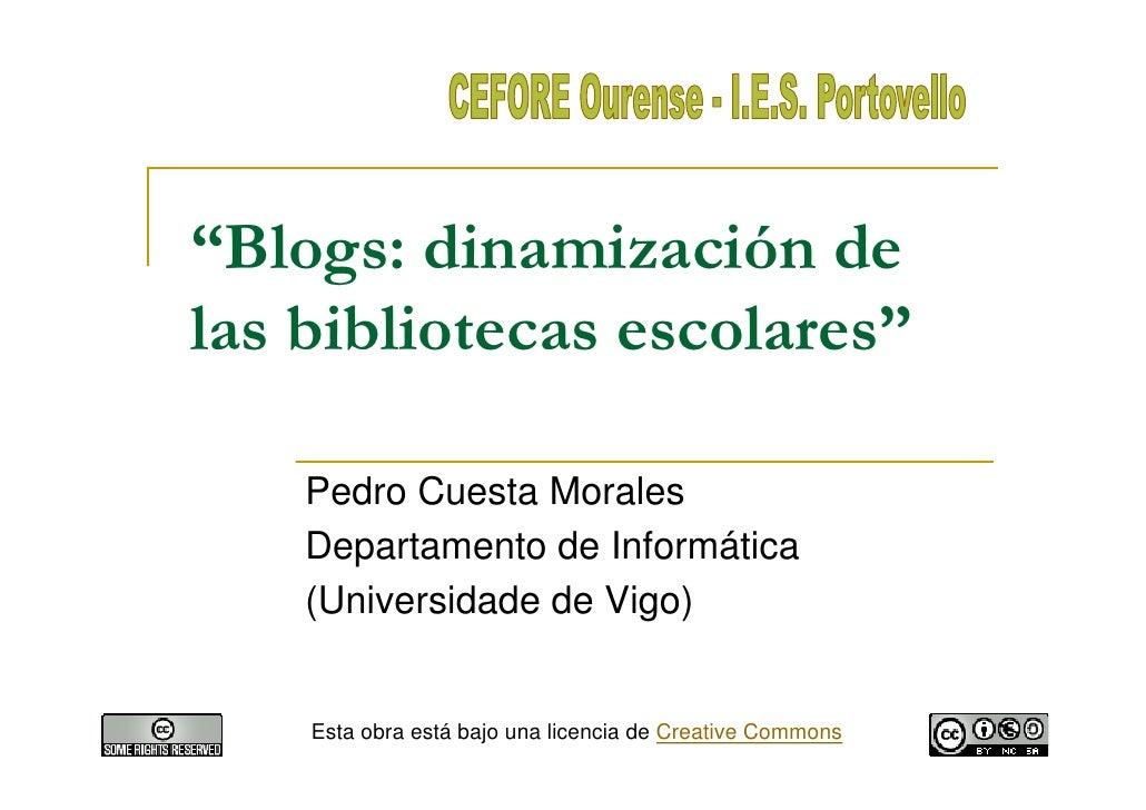 """""""Blogs: dinamización de las bibliotecas escolares""""      Pedro Cuesta Morales     Departamento de Informática     (Universi..."""