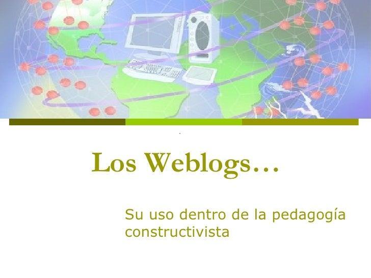 Los Weblogs… Su uso dentro de la pedagogía constructivista