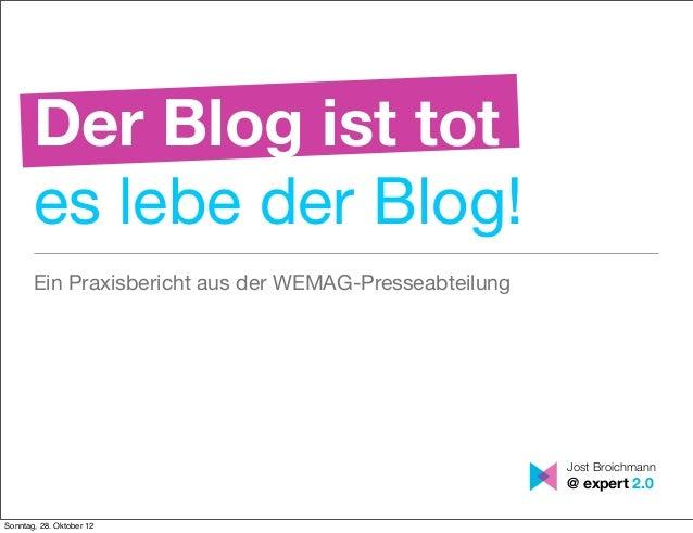 Der Blog ist tot       es lebe der Blog!       Ein Praxisbericht aus der WEMAG-Presseabteilung                            ...