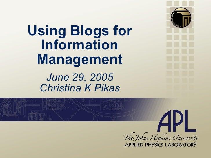 Using Blogs for Information Management June 29, 2005 Christina K Pikas
