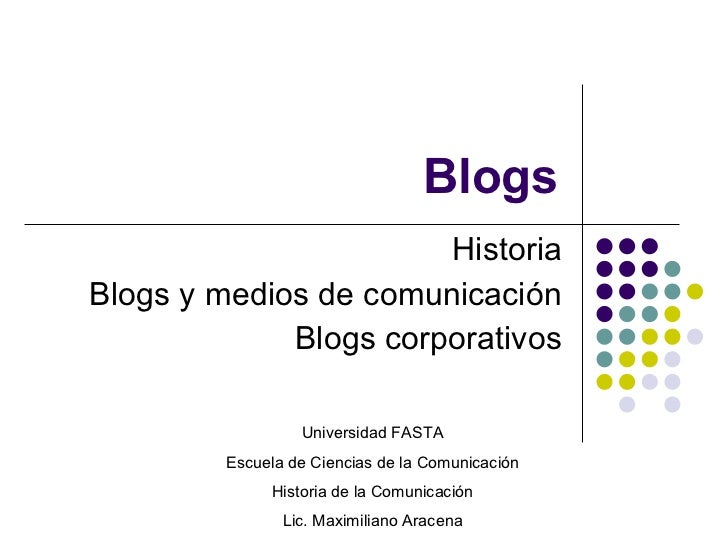 Blogs Historia Blogs y medios de comunicación Blogs corporativos Universidad FASTA Escuela de Ciencias de la Comunicación ...