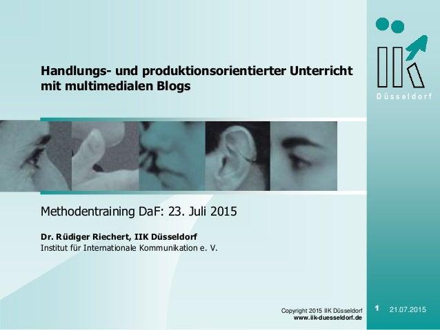 D ü s s e l d o r f Copyright 2015 IIK Düsseldorf www.iik-duesseldorf.de 1 21.07.2015 Methodentraining DaF: 23. Juli 2015 ...